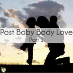 Post Baby Body Love (Part 1) thumbnail