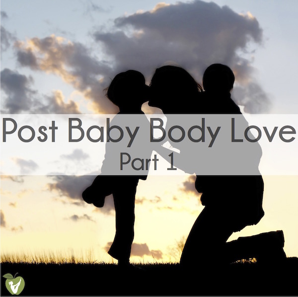 Post Baby Body Love (Part 1)