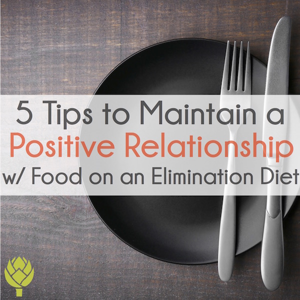 5 tips to maintain a positive relationship with food during an elimination diet