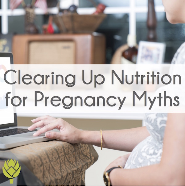 Clearing Up Nutrition for Pregnancy Myths