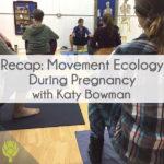 Recap: Movement Ecology During Pregnancy with Katy Bowman thumbnail